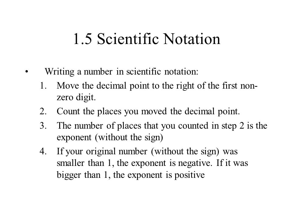 1.5 Scientific Notation Writing a number in scientific notation: