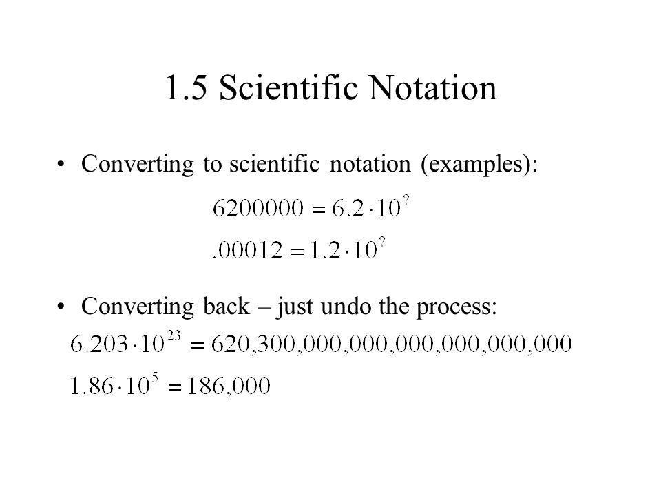 1.5 Scientific Notation Converting to scientific notation (examples):