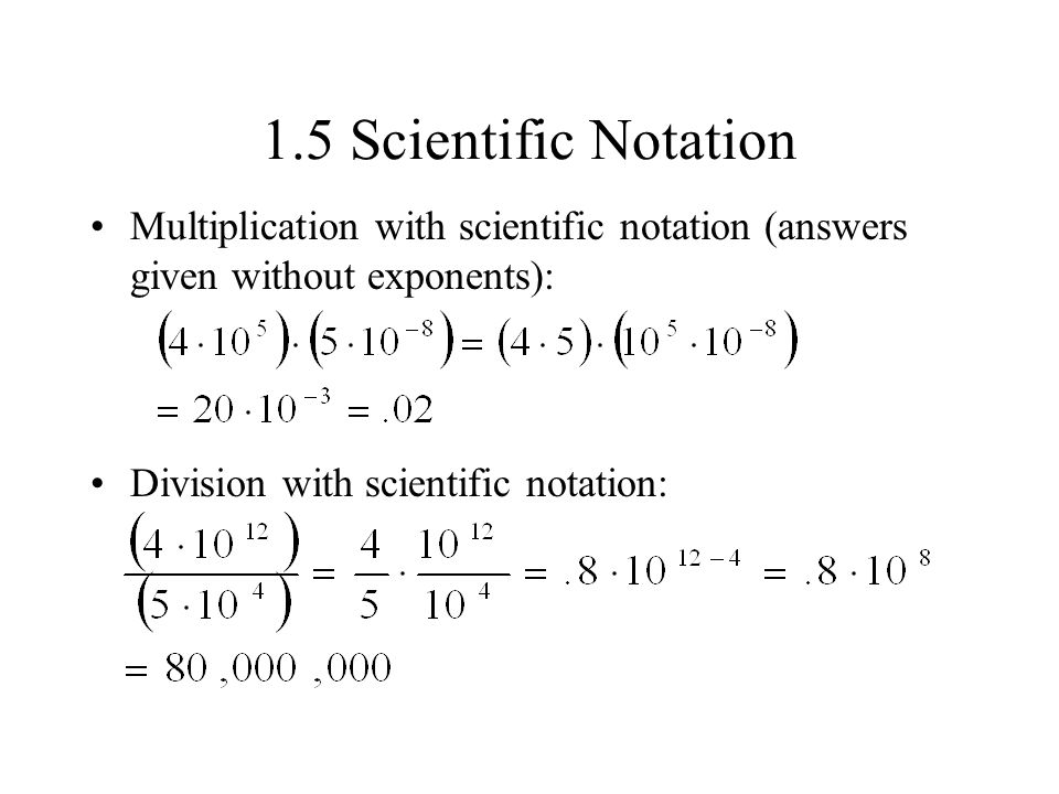 1.5 Scientific Notation Multiplication with scientific notation (answers given without exponents): Division with scientific notation: