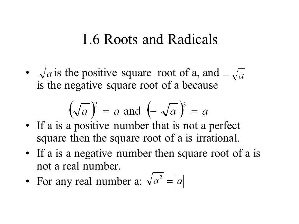 1.6 Roots and Radicals is the positive square root of a, and is the negative square root of a because.
