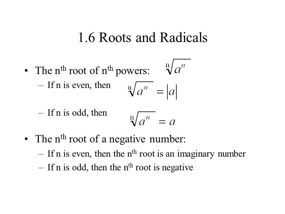 1.6 Roots and Radicals The nth root of nth powers: