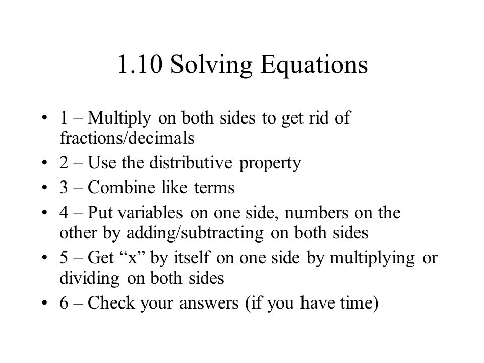 1.10 Solving Equations 1 – Multiply on both sides to get rid of fractions/decimals. 2 – Use the distributive property.