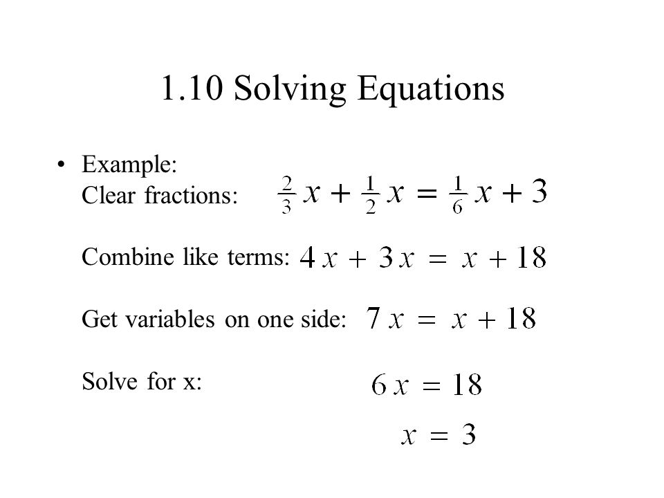 1.10 Solving Equations Example: Clear fractions: Combine like terms: Get variables on one side: Solve for x: