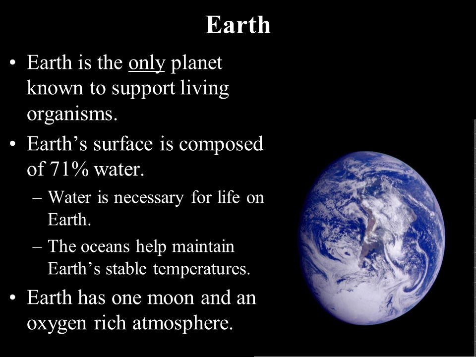 Earth Earth is the only planet known to support living organisms.