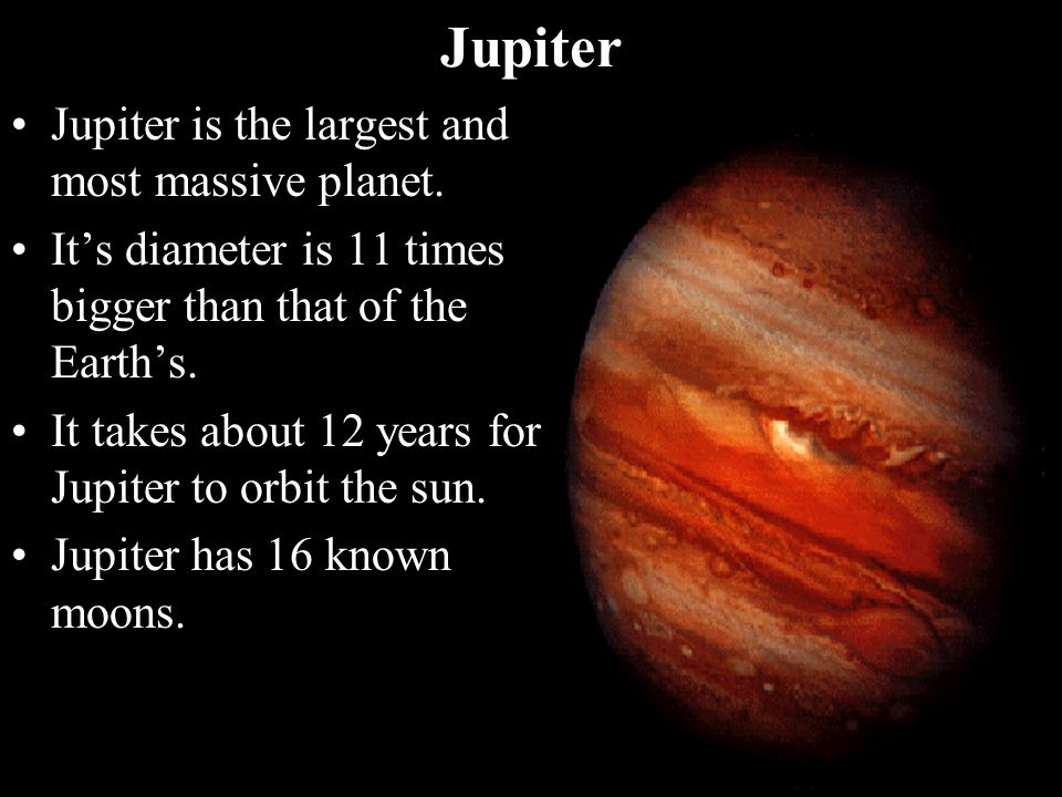 Jupiter Jupiter is the largest and most massive planet.