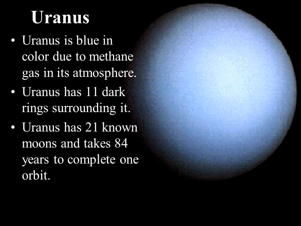Uranus Uranus is blue in color due to methane gas in its atmosphere.