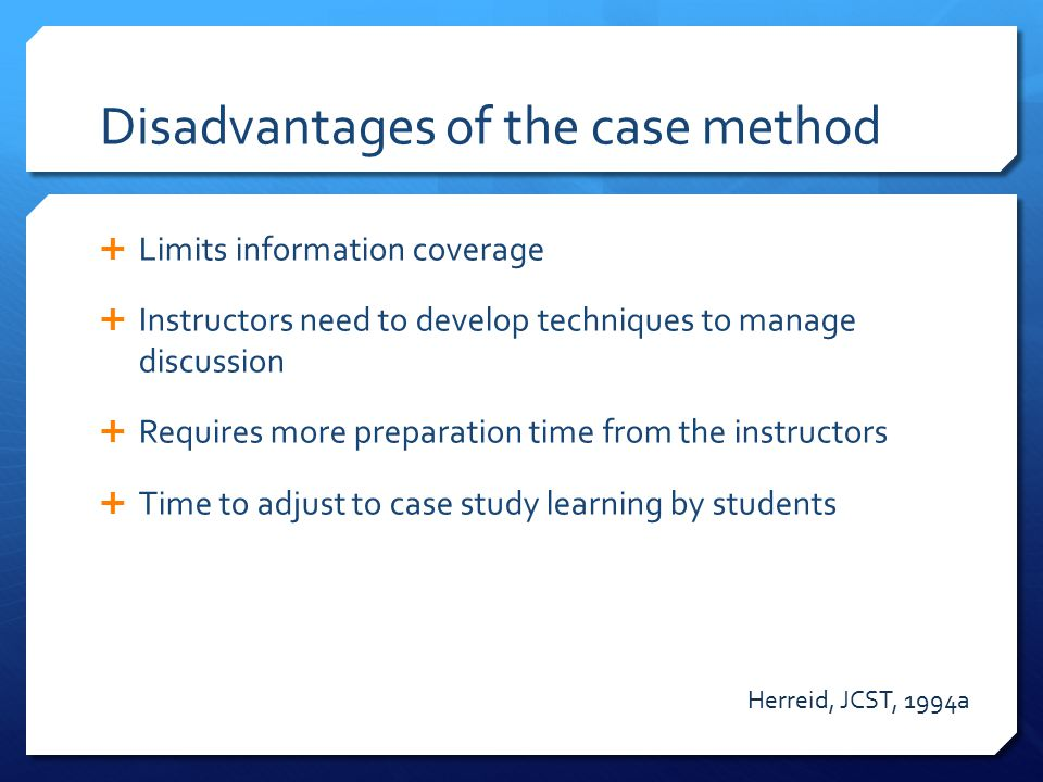 disadvantages of case study teaching method Case study research design and  doing case studies to overcome the traditional criticisms of the method the case study  for teaching purposes, a case study.