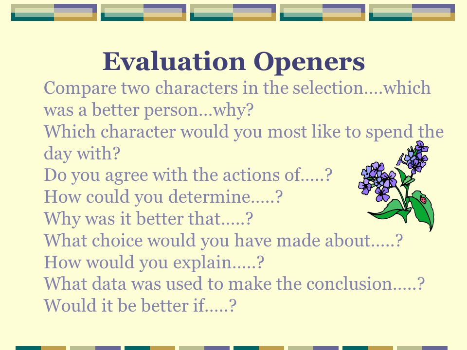 Evaluation Openers Compare two characters in the selection….which was a better person…why
