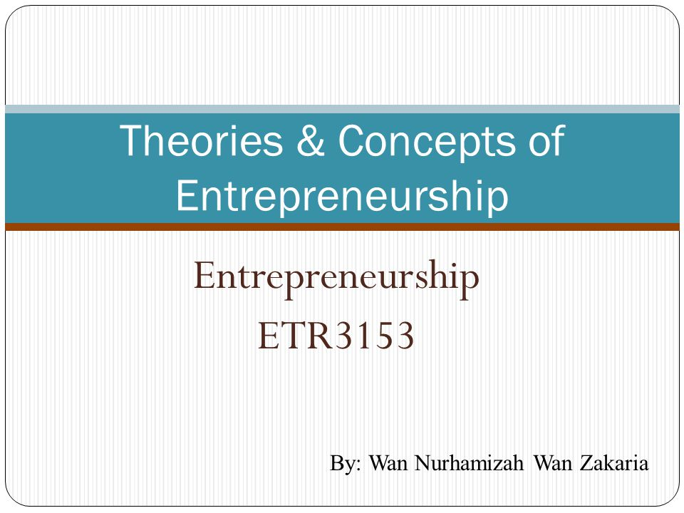 Theories & Concepts of Entrepreneurship