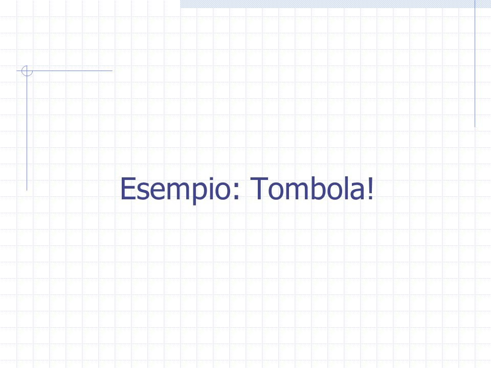 Esempio: Tombola!