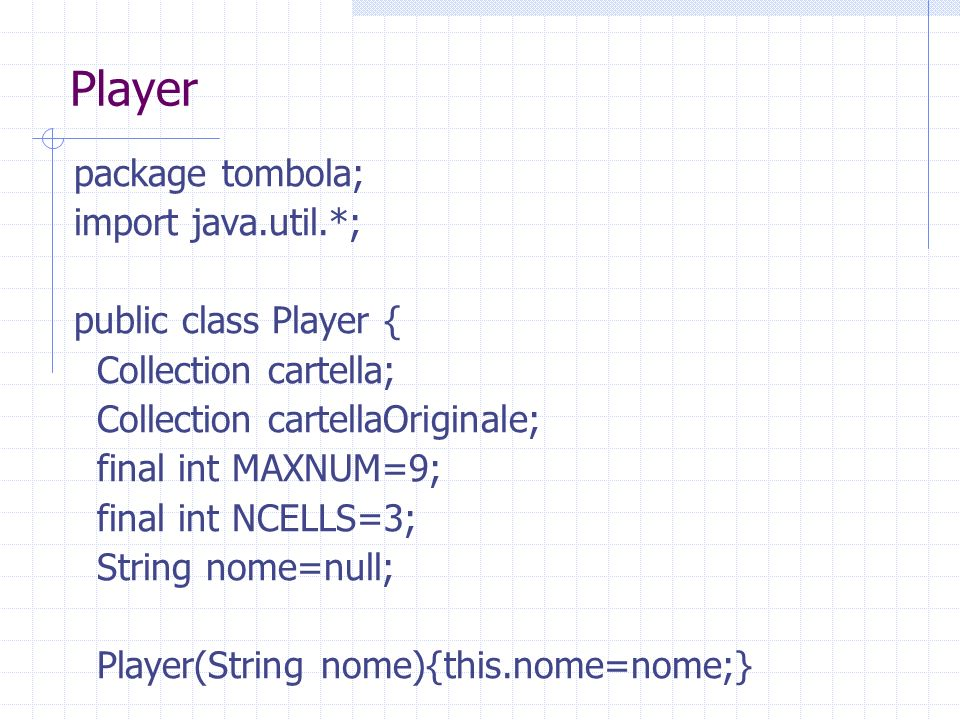 Player package tombola; import java.util.*; public class Player {