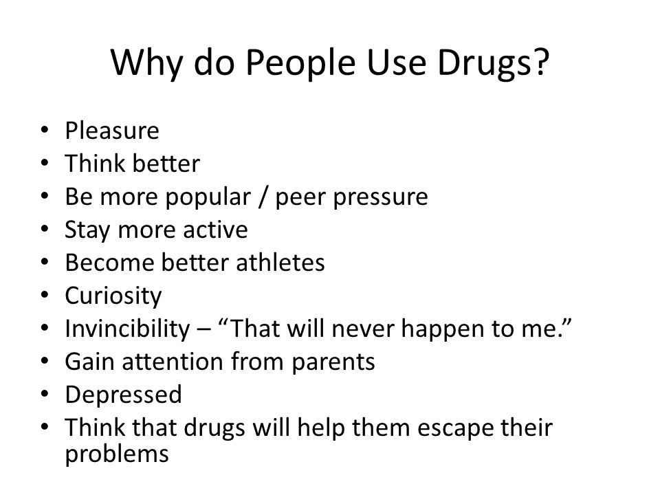 why do people take drugs Top 10 reasons why people abuse drugs substance abuse comes in many different forms and can happen for many different reasons while every addiction is different, and the intensity can vary from substance to substance, there are some common reasons people may become addicted to a substance.