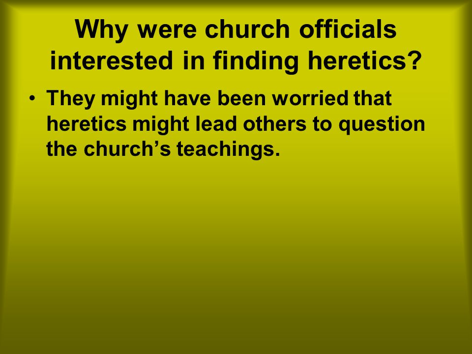 Why were church officials interested in finding heretics
