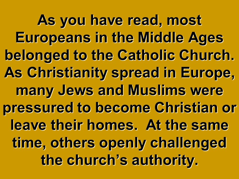 As you have read, most Europeans in the Middle Ages belonged to the Catholic Church.
