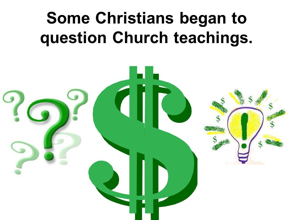 Some Christians began to question Church teachings.