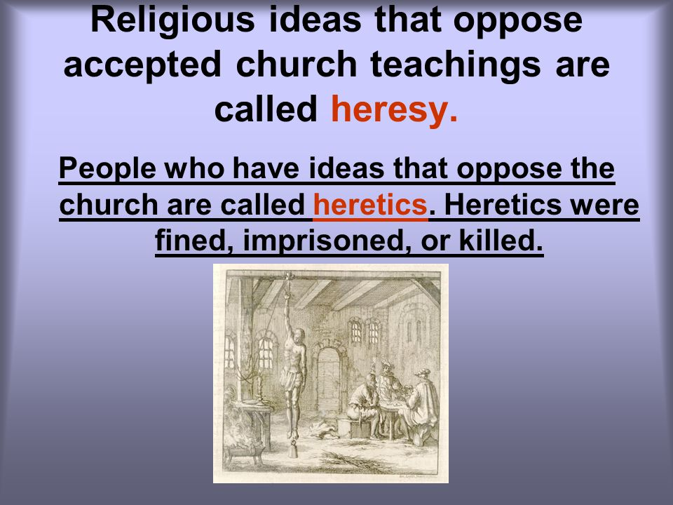 Religious ideas that oppose accepted church teachings are called heresy.