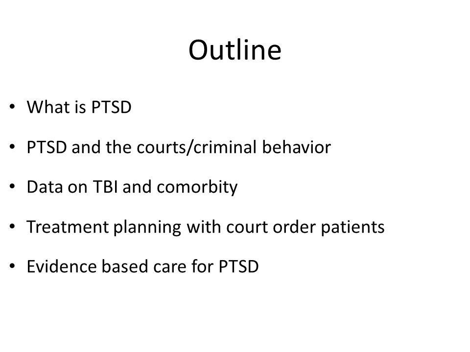 ptsd outline Posttraumatic stress disorder: effective school psychological response stephen e brock, phd, ncsp california state university sacramento workshop outline.