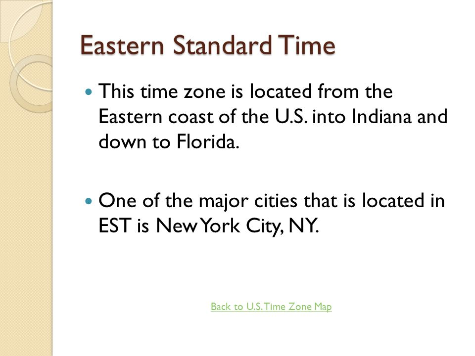Eastern Standard Time This Time Zone Is Located From The Eastern Coast Of The U S Into