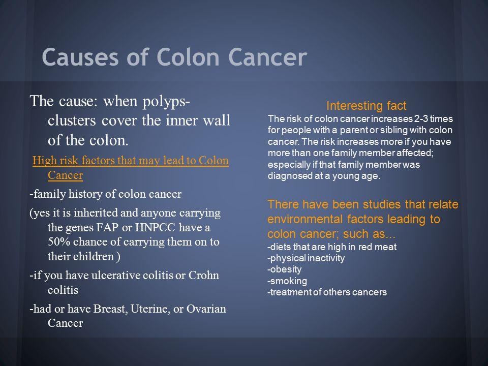 Causes of Colon Cancer The cause: when polyps- clusters cover the inner wall of the colon.
