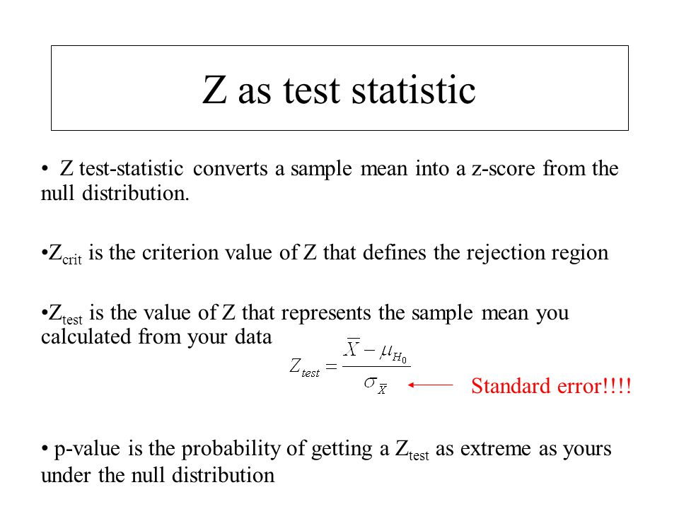 Z as test statistic Z test-statistic converts a sample mean into a z-score from the null distribution.