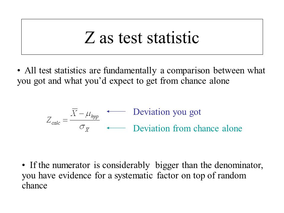 Z as test statistic All test statistics are fundamentally a comparison between what you got and what you'd expect to get from chance alone.