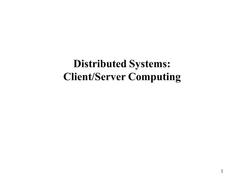 Distributed Systems: Client/Server Computing