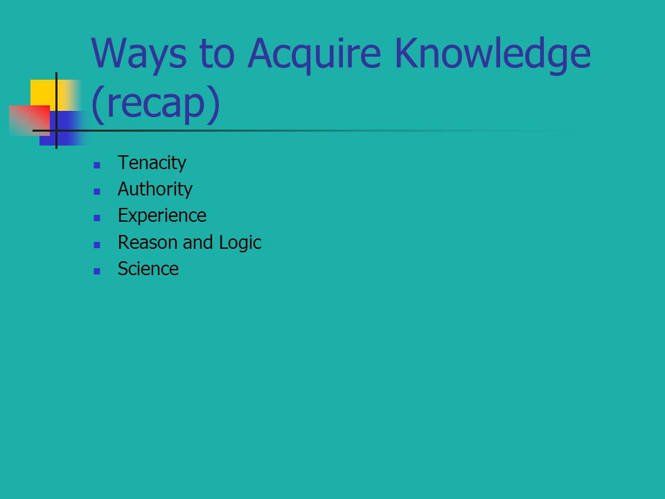 Ways to Acquire Knowledge (recap)
