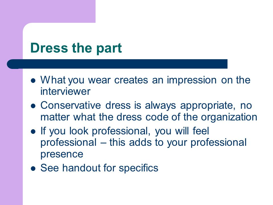 Dress the part What you wear creates an impression on the interviewer