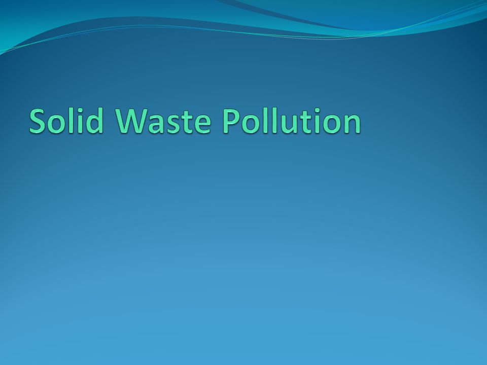 Water Pollution Amp Solid Waste Pollution Ppt Video Online