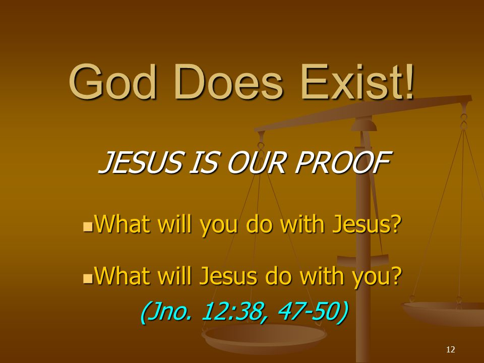 http://slideplayer.com/5709000/18/images/12/God+Does+Exist%21+JESUS+IS+OUR+PROOF+What+will+you+do+with+Jesus.jpg