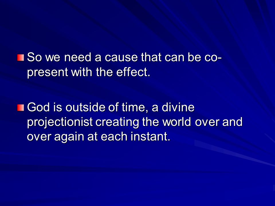 the efficient cause of the existence of god Proofs for the existence of god the cosmological argument if so, then this premise can be replaced with everything that begins to exist has a cause.
