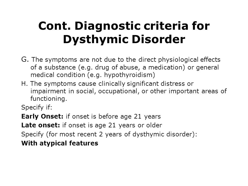 Cont. Diagnostic criteria for Dysthymic Disorder