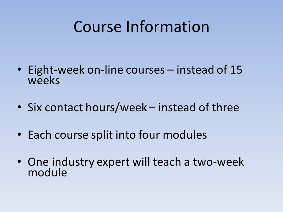Course Information Eight-week on-line courses – instead of 15 weeks