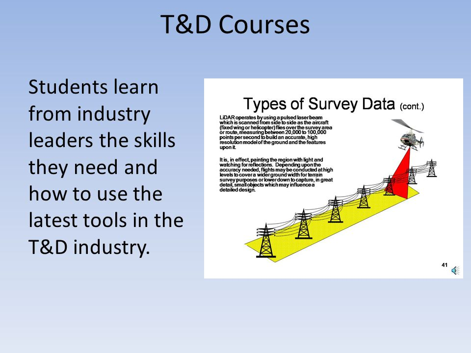 T&D Courses Students learn from industry leaders the skills they need and how to use the latest tools in the T&D industry.