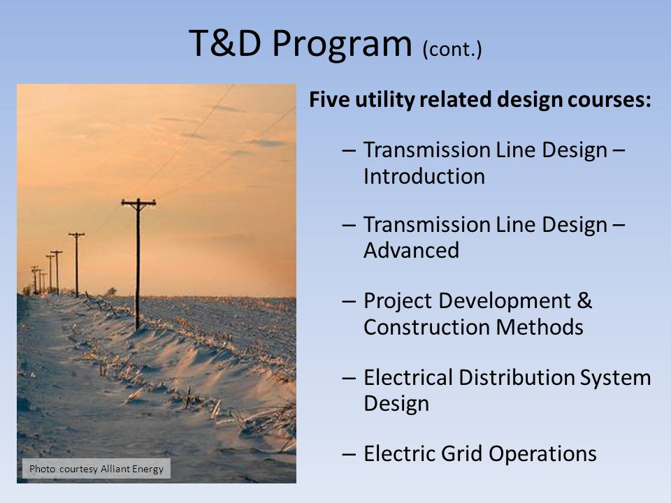 T&D Program (cont.) Five utility related design courses: