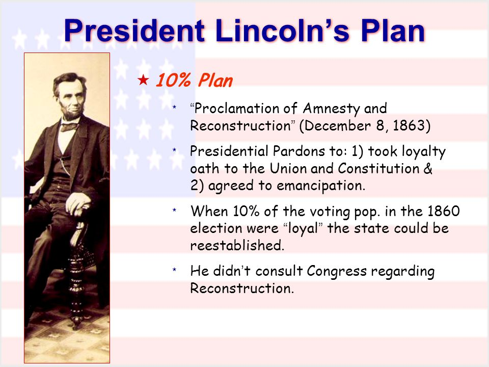the president lincoln amnesty proclamation in december 1863 The ten percent plan, formally the proclamation of amnesty and reconstruction (13 stat 737), was a united states presidential proclamation issued on december 8, 1863.