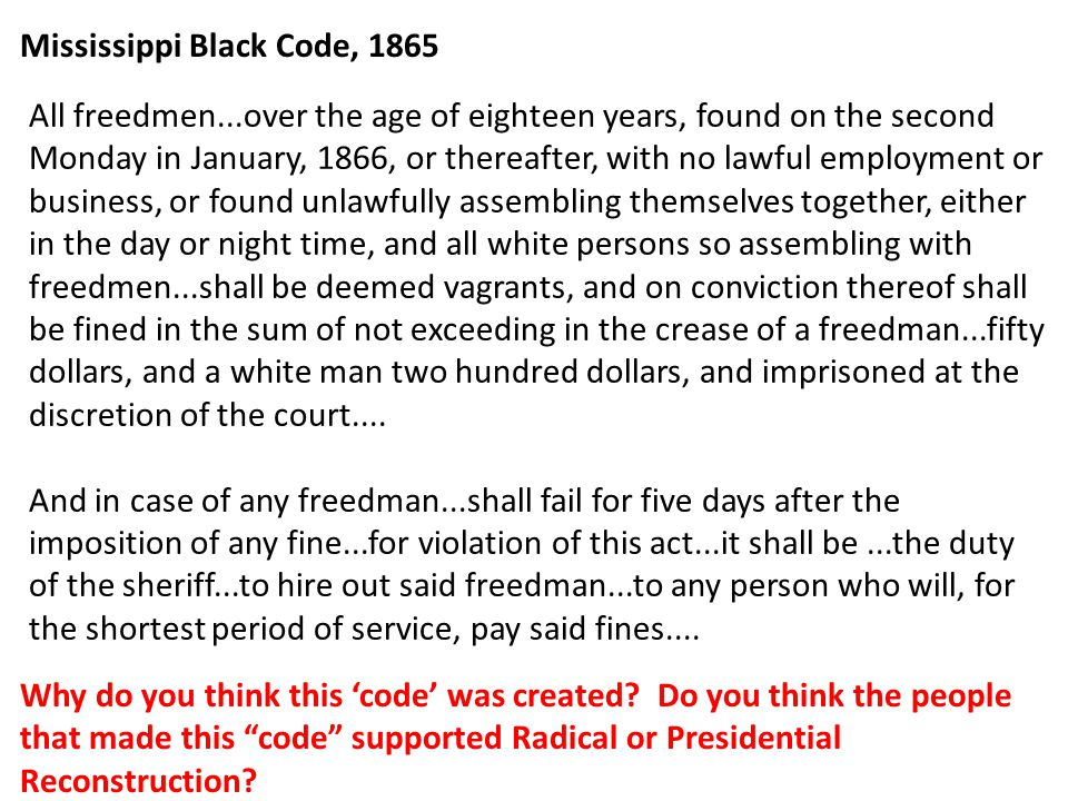 mississippi black codes 1865 View mississippi black code from dev 201 at rutgers voices of freedom 96 the mississippi block code (1865) source: walter l fleming, ed, documentary history of reconstruction (cleveland.