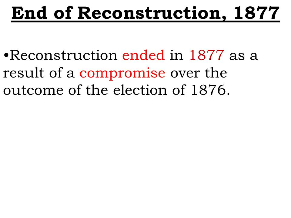 What ended the reconstruction act in 1876?