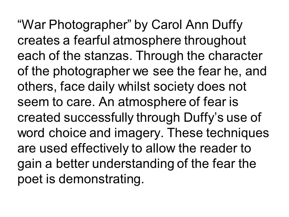 what techniques has carol ann duffy Answer the following questions to explore the way duffy uses literary techniques to  'war photographer' by carol ann duffy  in that by stating 'he has a job.