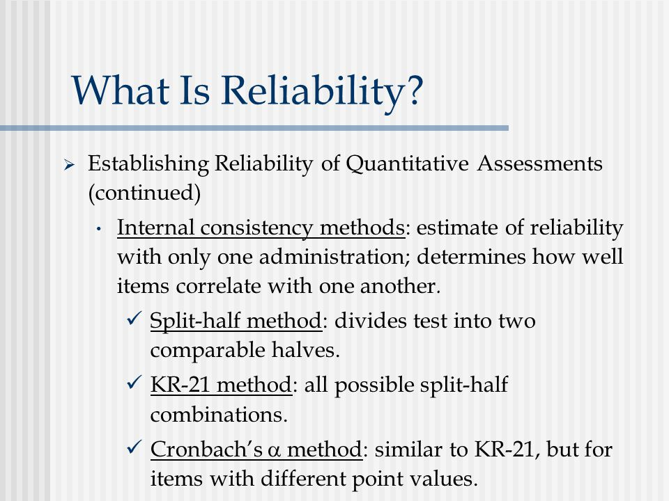 What Is Reliability Establishing Reliability of Quantitative Assessments (continued)