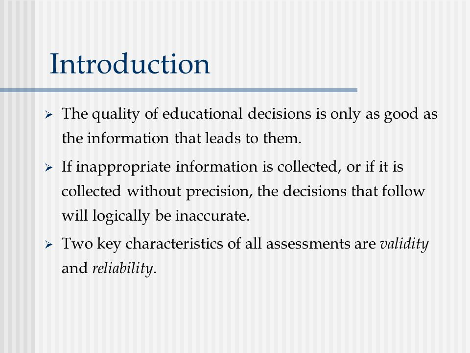 Introduction The quality of educational decisions is only as good as the information that leads to them.