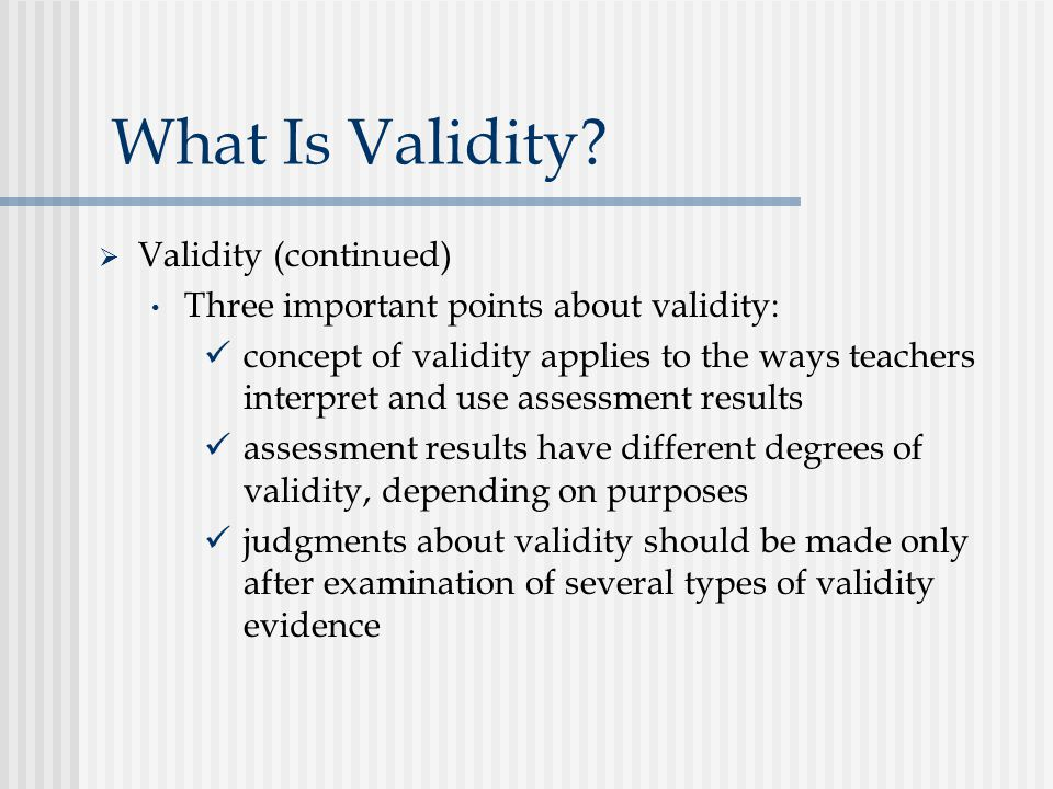 What Is Validity Validity (continued)