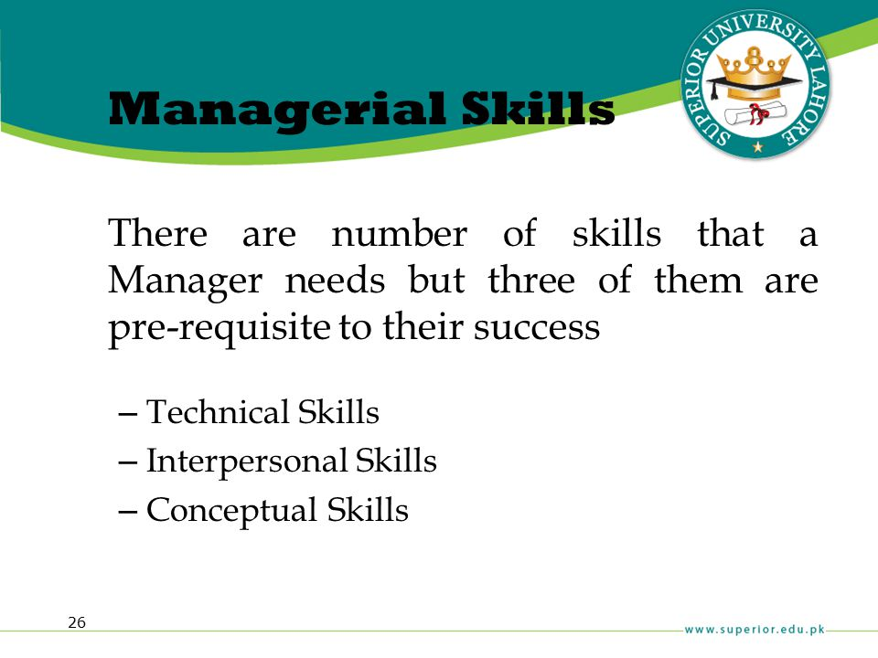 Managerial Skills There are number of skills that a Manager needs but three of them are pre-requisite to their success.