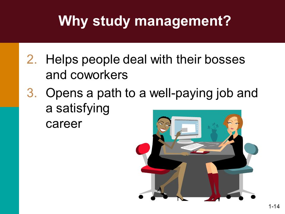Why study management. Helps people deal with their bosses and coworkers.