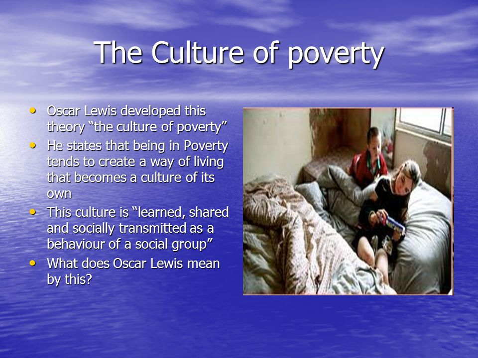 "an analysis of the culture of poverty by oscar lewis The culture of poverty became the culture of pursuing such an analysis foregrounds a cultural mismatch oscar lewis, ""the culture of poverty."