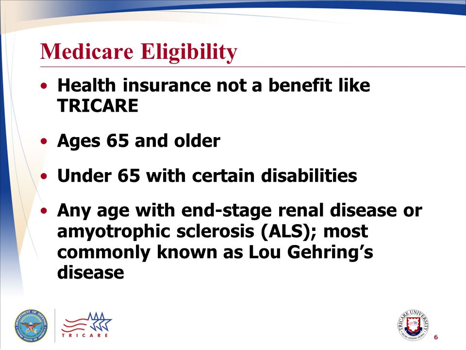 Medicare Eligibility Health insurance not a benefit like TRICARE