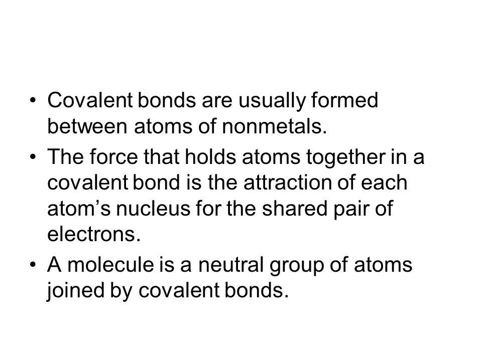 Covalent bonds are usually formed between atoms of nonmetals.