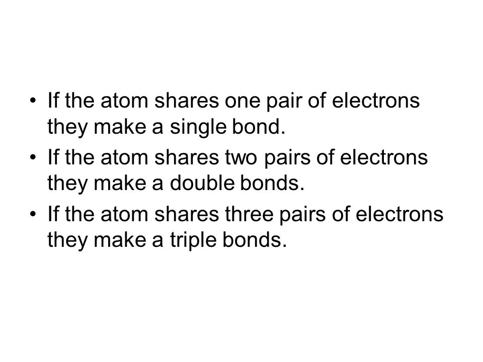 If the atom shares one pair of electrons they make a single bond.