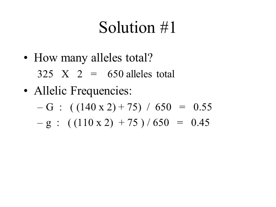 Solution #1 How many alleles total Allelic Frequencies: