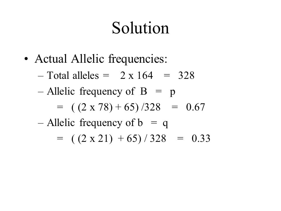 Solution Actual Allelic frequencies: Total alleles = 2 x 164 = 328